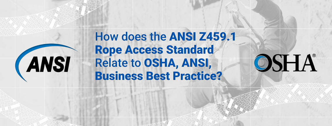 How does the ANSI Z459.1 Rope Access Standard Relate to OSHA, ANSI, Business Best Practice?