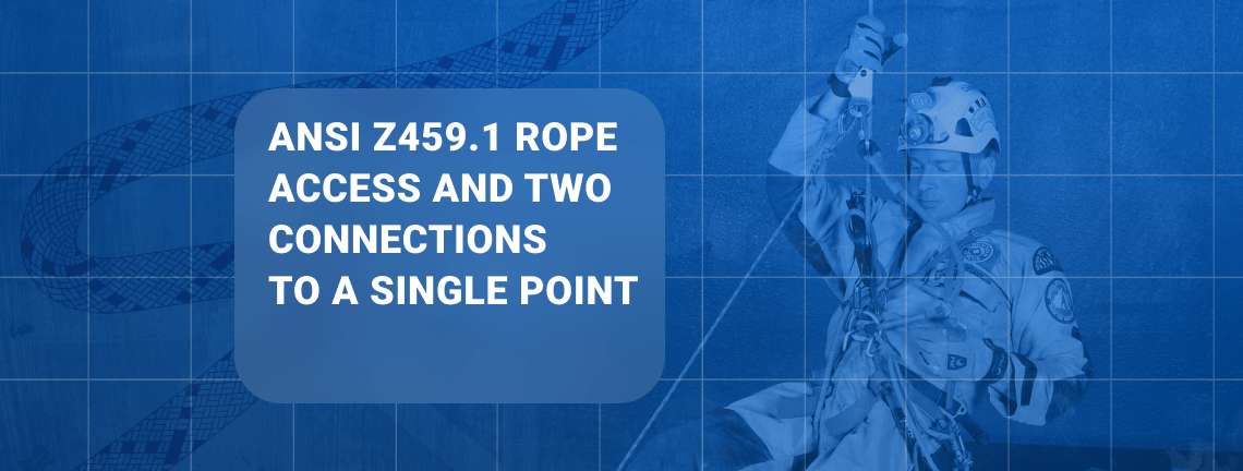 ANSI Z459.1 ROPE ACCESS AND TWO CONNECTIONS TO A SINGLE POINT