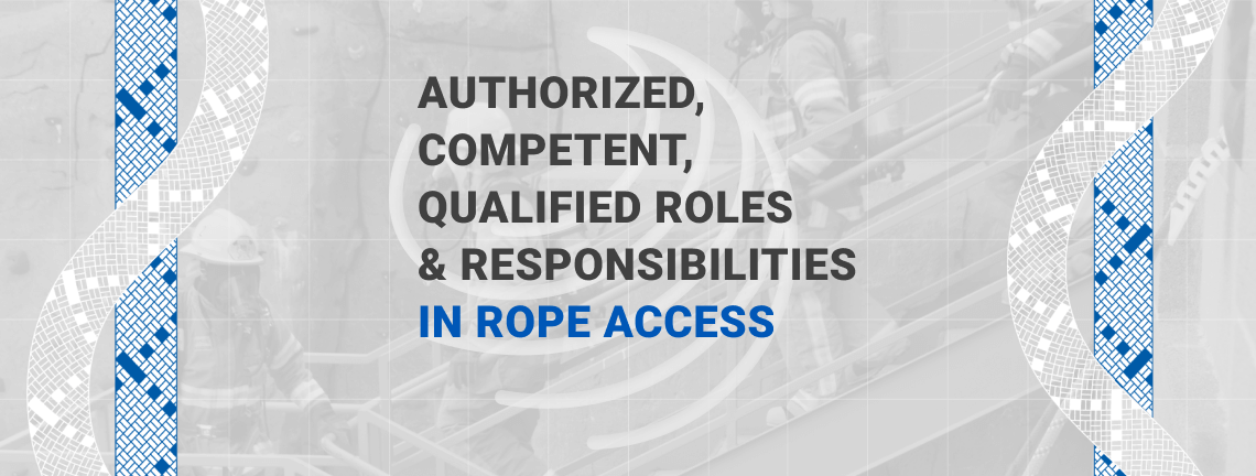 Authorized, Competent, Qualified Roles & Responsibilities in Rope Access